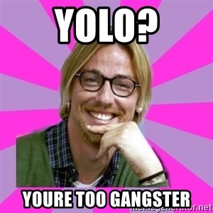 gutiguti - YOLO? YOURE TOO GANGSTER