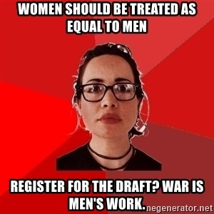 Liberal Douche Garofalo - women should be treated as equal to men register for the draft? war is men's work.