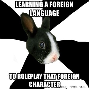 Roleplaying Rabbit - learning a foreign language to roleplay that foreign character