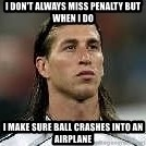 Sergio Ramos 4  - I DON'T ALWAYS MISS PENALTY BUT WHEN I DO I MAKE SURE BALL CRASHES INTO AN AIRPLANE