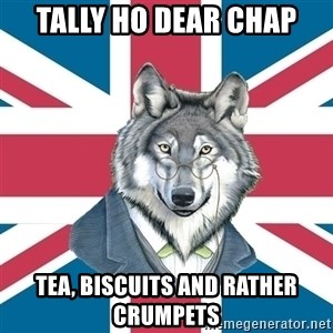 Sir Courage Wolf Esquire - Tally ho dear chap tea, biscuits and rather crumpets
