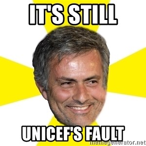 Mourinho - IT'S STILL UNICEF'S FAULT