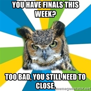 Old Navy Owl - YOU HAVE FINALS THIS WEEK? TOO BAD, YOU STILL NEED TO CLOSE.