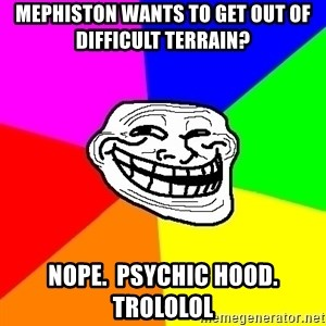 Trollface - Mephiston wants to get out of difficult terrain? Nope.  Psychic hood.  TROLOLOL
