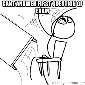 Desk Flip Rage Guy - CANT ANSWER FIRST QUESTION OF EXAM