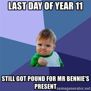 Success Kid - last day of year 11 still got pound for mr bennie's present