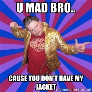 Gold Jacket Guy - u mad bro.. cause you don't have my jacket
