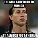 Sergio Ramos 4  - The sign said: Road to Munich It almost got there