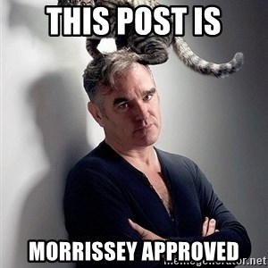 morrissey - THIS POST IS MORRISSEY APPROVED