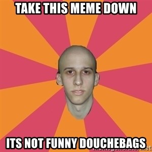cancer carl - take this meme down its not funny douchebags