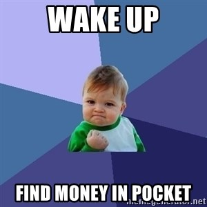 Success Kid - wake up find money in pocket