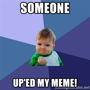 Success Kid - Someone up'ed my meme!