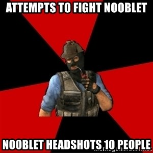 Troubled Terrorist - ATTEMPTS TO FIGHT NOOBLET NOOBLET HEADSHOTS 10 PEOPLE