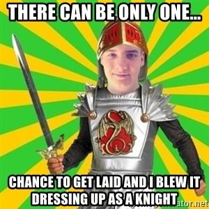 Moraalridder Daniel - There can be only one... chance to get laid and I blew it dressing up as a knight