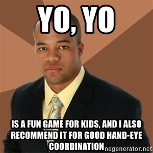 Successful Black Man - yo, yo is a fun game for kids, and i also recommend it for good hand-eye coordination