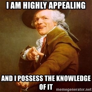 Joseph Ducreux - I am highly appealing and i possess the knowledge of it