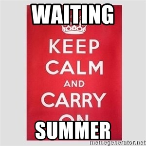Keep Calm - WAIting  summer