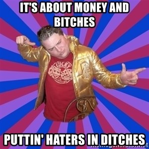Gold Jacket Guy - IT'S ABOUT MONEY AND BITCHES PUTTIN' HATERS IN DITCHES