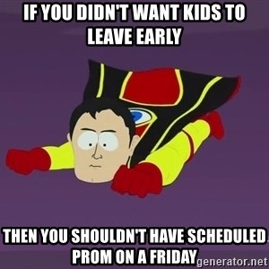 Captain Hindsight - if you didn't want kids to leave early then you shouldn't have scheduled prom on a friday