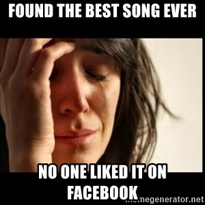 First World Problems - FOUND THE BEST SONG EVER NO ONE LIKED IT ON FACEBOOK