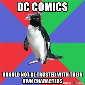 Comic Book Addict Penguin - DC COMics should not be trusted with their own characters