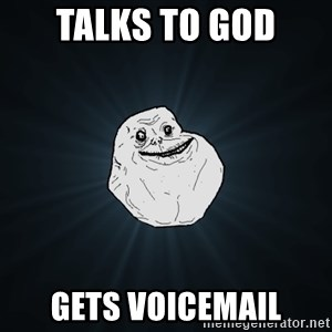 Forever Alone - talks to god gets voicemail