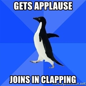 Socially Awkward Penguin - gets applause joins in clapping