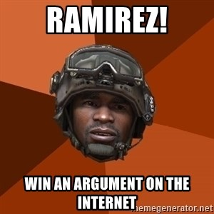 Sgt. Foley - Ramirez! Win an argument on the internet