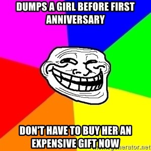 Trollface - DUmps a girl before first anniversary Don't have to buy her an expensive gift now