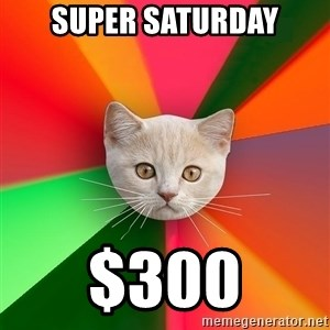 Advice Cat - super Saturday $300