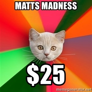 Advice Cat - Matts madness $25