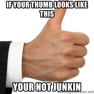 Thumbs Up Smutty Fanfiction - If your thumb looks like this Your not junkin