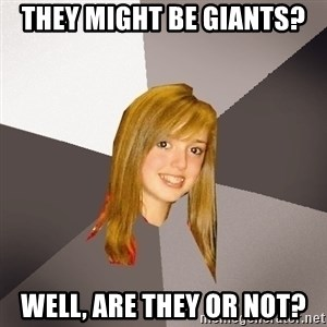 Musically Oblivious 8th Grader - They might be giants? Well, are they or not?