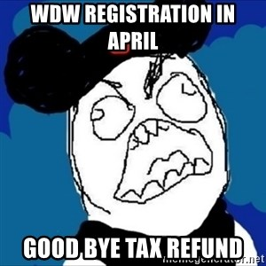 runDisney Rage - wdw registration in april  good bye tax refund
