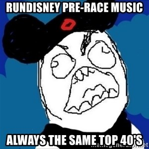 runDisney Rage - rundisney pre-race music always the same top 40's
