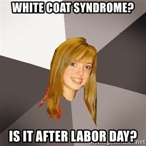 Musically Oblivious 8th Grader - white coat syndrome? is it after labor day?