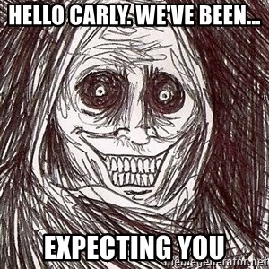 Shadowlurker - Hello Carly. We've been... Expecting you