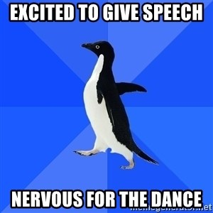 Socially Awkward Penguin - Excited to give speech  NERVOUS for the dance