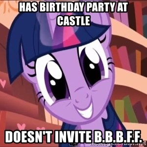 Twilight MLP FIM - Has birthday party at castle doesn't invite b.b.b.f.f.