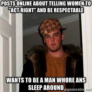 """Scumbag Steve - posts online about telling women to """"act right"""" and be respectable wants to be a man whore ans sleep around"""