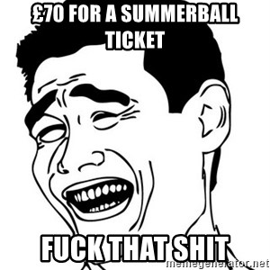 Yao Ming - £70 for a Summerball ticket fuck that shit