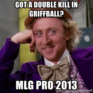 Willy Wonka - Got a double kill in griffball? MLG Pro 2013