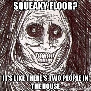 Shadowlurker - SQUEAKY FLOOR? iT'S LIKE THERE'S TWO PEOPLE IN THE HOUSE
