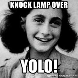 Anne Frank - KNOCK LAMP OVER YOLO!