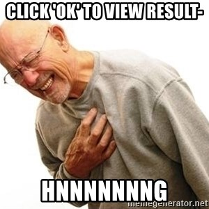 Hnnnnng - CLICK 'OK' TO VIEW RESULT- HNNNNNNNG