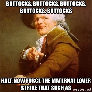 Joseph Ducreux - buttocks, buttocks, buttocks, buttocks, buttocks halt, now force the maternal lover strike that such as