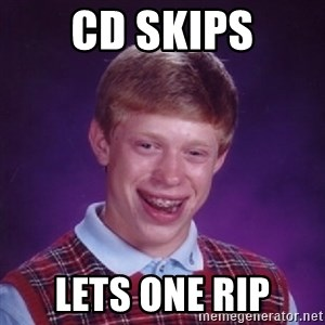 Bad Luck Brian - cd skips lets one rip