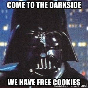 Darth Vader - come to the darkside we have free cookies