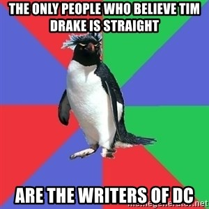 Comic Book Addict Penguin - The only people who believe tim drake is straight are the writers of DC