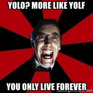 Vampire - yolo? more like YOLF You only live forever